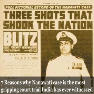 7 Reasons why Nanawati case is the most gripping court trial India has ever witnessed